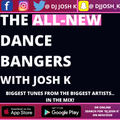 THE ALL-NEW DANCE BANGERS WITH JOSH K (FRIDAY 18TH JUNE 2021)