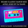 MIAMI CLASSIC DANCE MIX APRIL 2020 BY DJ HANS