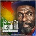 My Love For JOSEPH HILL-Tribute To The Legend 2017[TEARGAS]