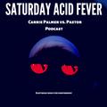 Saturday Acid Fever ( Carrie Palmer B2B Pastor) Podcast