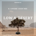 Episode 014 K. Loveski Guest Mix. Low & Desert.