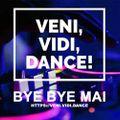 Veni Vidi Dance Bye Bye Mai
