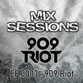 EP.0003 - Mix Session Presents 909 Riot