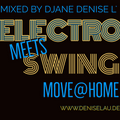 Electro meets Swing - Move@Home - Live mixed by DJane Denise L'