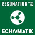 Echomatik - Resonation 103 - January 2017