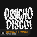 Cut From the Catalog: Psycho Disco! (Mixed by Treasure Fingers)