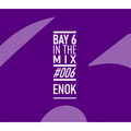 Bay 6, In The Mix #006 - Enok