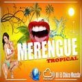 DJ El Chico Mezcla Merengue Tropical Mix 2017