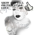 SHOW AND TELL #10: FREESTYLE LOVE