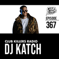Club Killers Radio #367 - DJ Katch
