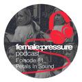 female:pressure podcast Episode 81: Petals in Sound