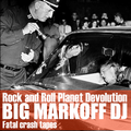 """Fatal crash tapes"" - Selected by Big Markoff Dj - Rock & Roll Planet Devolution"