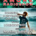 LORENZOSPEED* presents AMORE Radio Show 737 Domenica 9 Settembre 2018 with MARTiNO DJ