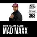 Club Killers Radio #363 - Mad Maxx