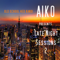 Aiko presents Late Night Session 2  Old School Hed Kandi