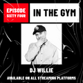 In The Gym - Episode 64 | DJ WILLIE