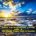 TRIP TO SUNRISE LAND vol 6 - The Classic Trance Serie in Session -