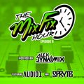 The Mix Fix Hour Hosted By Alex Dynamix - Episode 9 Feat. Audio1 & Spryte