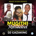 MUGITHI RELOADED MIXTAPE - DJ GAZAKING THA ILLEST.