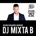 Club Killers Radio #252 - DJ Mixta B