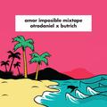 Amor Imposible Mixtape