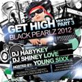 DJ Habykey & DJ ShineyLove- Get High Pt. 3 (Black Pearlz 2012)