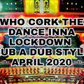 Who Cork the Dance inna Rub a Dub Style Jay2020