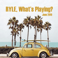 Ryle, What's Playing? (June 2019)
