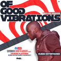 OF GOOD VIBRATIONS EP1-RUBBO ENTERTAINER