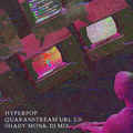 "(May 8th, 2020) - HyperPop ""Quaranstream"" URL 2.0: Shady Monk"
