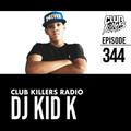 Club Killers Radio #344 - DJ Kid K