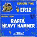 SERIOUS TIME - Ep.12 Season 2 - Special Guest: Raffa Heavy Hammer