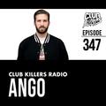 Club Killers Radio #347 - Ango