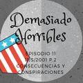 Demasiado Horribles - 011 - 11-S-2001 Ep2 Consecuencias y Conspiraciones