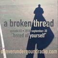 """a broken thread, ep63 """"bored of yourself"""" 2018-09-30"""