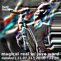 Magical Real w/ Jaye Ward - 11th July 2021