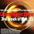 3rd Week Of Mar. '21 Damn Right Show