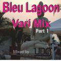 Bleu lagoon Vari Mix part 1