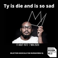 Ty is die ans is so sad ….Hommage en musique sélection musicale par Buenavibra dj