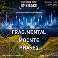 OSB006 The Other Side Of Breaks with Phase3 - Frag.Mental and Moonte Dubstep then Techno 3.5 hr