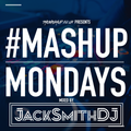 TheMashup #MondayMashup 2 mixed by JackSmithDJ