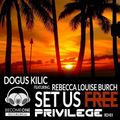 Dogus Kilic feat. Rebecca Louise Burch - Set Us Free (Privilege Remix)
