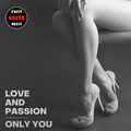 LOVE AND PASSION - ONLY YOU