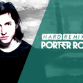 Hard Remixes 13 | Porter Robinson