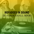 Refugees in Sound 16/07/20 - #14 - In a dancehall mood
