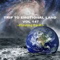 TRIP TO EMOTIONAL LAND VOL 147  - Floating Earth -