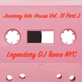Legendary DJ Tanco NYC - Journey Into House Vol. 31 Part 2