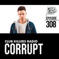 Club Killers Radio #308 - Corrupt