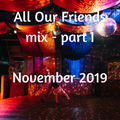 All Our Friends, 23 November 2019, Part I