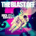 THE BLAST OFF 2 (ROCK-IT! SCIENTISTS DIRTY DROP!!!)